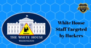 Hackers Targeted White House Staff