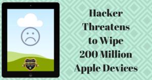 Hacker Threatens to Wipe 200 Million Apple Devices