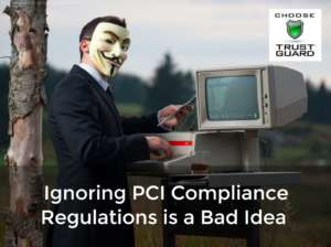 Ignoring PCI Compliance Regulations is a Bad Idea